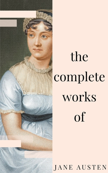 Jane Austen - Complete Works: All novels short stories letters and poems (NTMC Classics) - cover