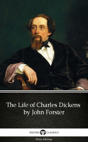 The Life of Charles Dickens by John Forster by Charles Dickens (Illustrated) - cover