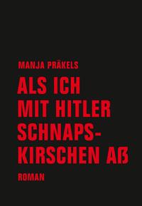 Bücher für 2018: Als ich mit Hitler Schnapskirschen aß von Manja Präkels online lesen auf 24symbols