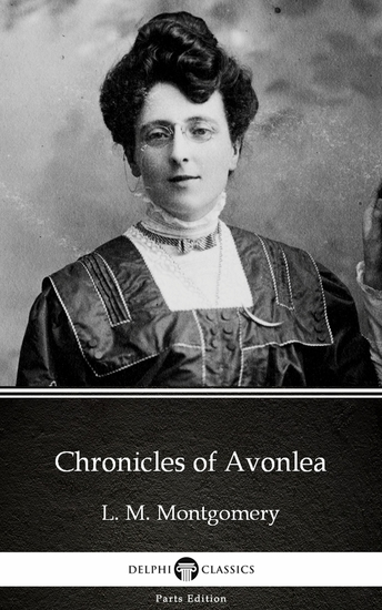 Chronicles of Avonlea by L M Montgomery (Illustrated) - cover