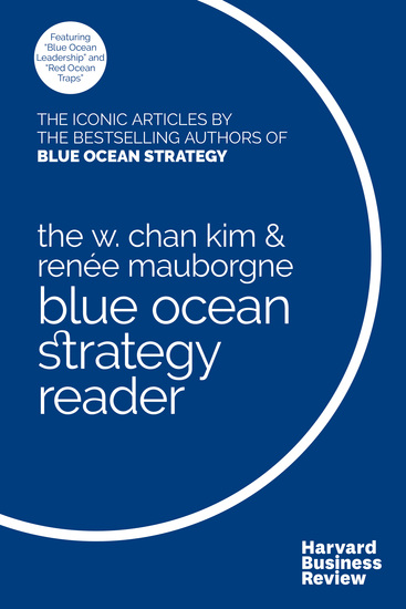 The W Chan Kim and Renée Mauborgne Blue Ocean Strategy Reader - The iconic articles by bestselling authors W Chan Kim and Renée Mauborgne - cover