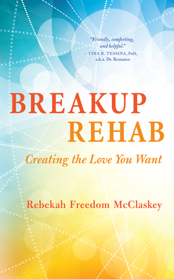Breakup Rehab - Creating the Love You Want - cover