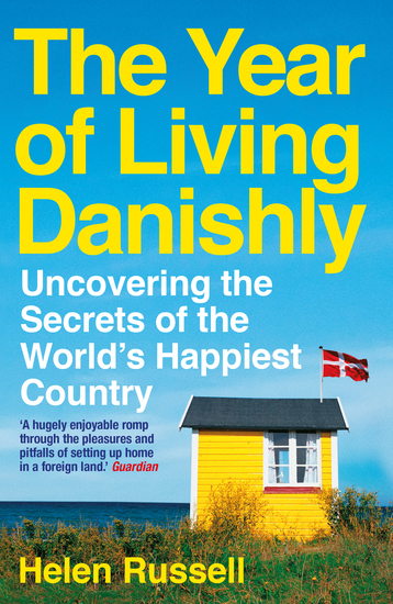The Year of Living Danishly - Uncovering the Secrets of the World's Happiest Country - cover