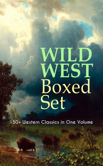 WILD WEST Boxed Set: 150+ Western Classics in One Volume - Cowboy Adventures Yukon & Oregon Trail Tales Famous Outlaw Classics Gold Rush Adventures & more (Including Riders of the Purple Sage The Night Horseman The Last of the Mohicans Rimrock Trail…) - cover