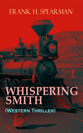 WHISPERING SMITH (Western Thriller) - A Daring Policeman on a Mission to Catch the Notorious Train Robbers - cover