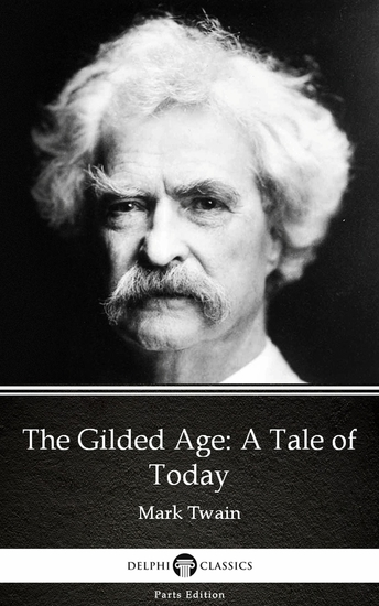 The Gilded Age: A Tale of Today by Mark Twain (Illustrated) - cover