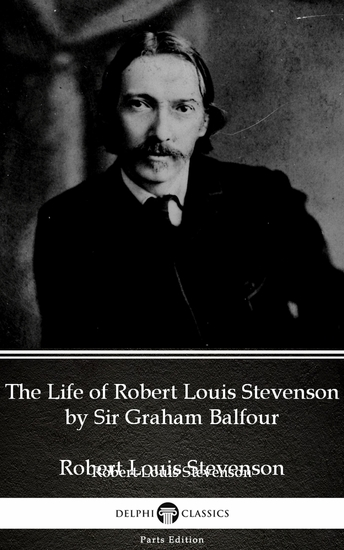 The Life of Robert Louis Stevenson by Sir Graham Balfour (Illustrated) - cover