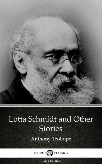 Lotta Schmidt and Other Stories by Anthony Trollope (Illustrated) - cover