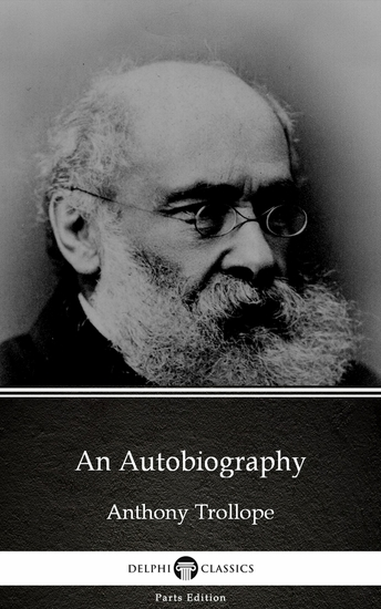 An Autobiography by Anthony Trollope (Illustrated) - cover