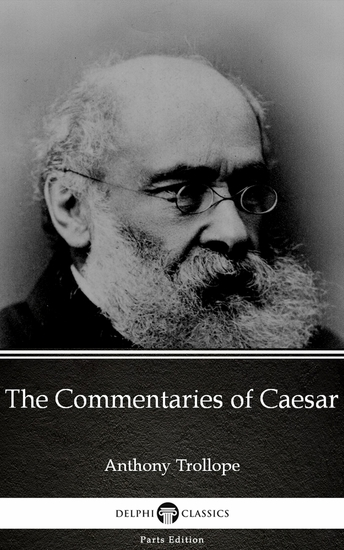 The Commentaries of Caesar by Anthony Trollope (Illustrated) - cover