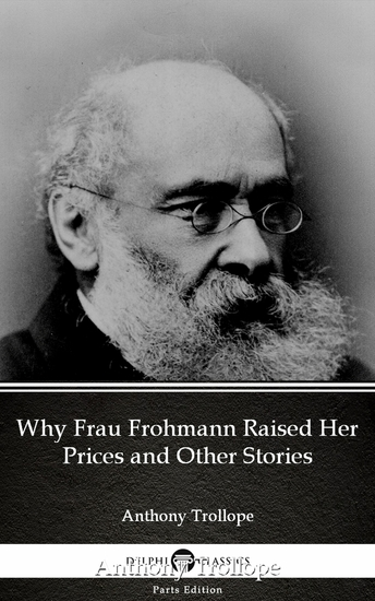 Why Frau Frohmann Raised Her Prices and Other Stories by Anthony Trollope (Illustrated) - cover