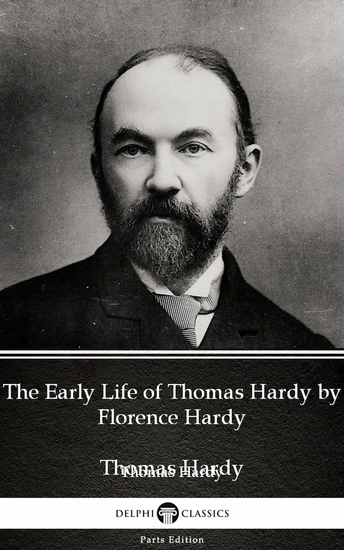 The Early Life of Thomas Hardy by Florence Hardy (Illustrated) - cover