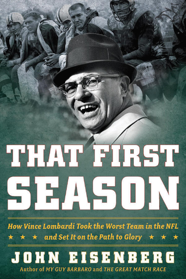 That First Season - How Vince Lombardi Took the Worst Team in the NFL and Set It on the Path to Glory - cover