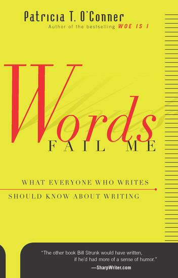 Words Fail Me - What Everyone Who Writes Should Know about Writing - cover