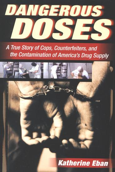Dangerous Doses - A True Story of Cops Counterfeiters and the Contamination of America's Drug Supply - cover