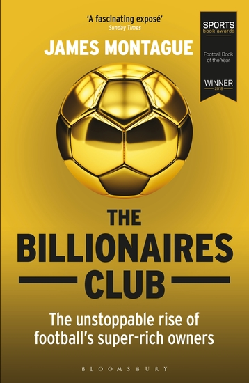 The Billionaires Club - The Unstoppable Rise of Football's Super-rich Owners WINNER FOOTBALL BOOK OF THE YEAR SPORTS BOOK AWARDS 2018 - cover