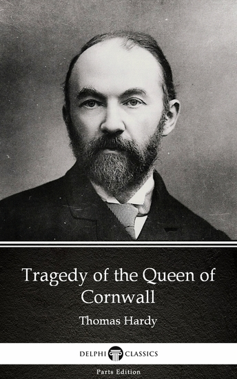 Tragedy of the Queen of Cornwall by Thomas Hardy (Illustrated) - cover
