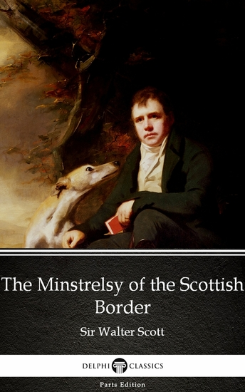 The Minstrelsy of the Scottish Border by Sir Walter Scott (Illustrated) - cover