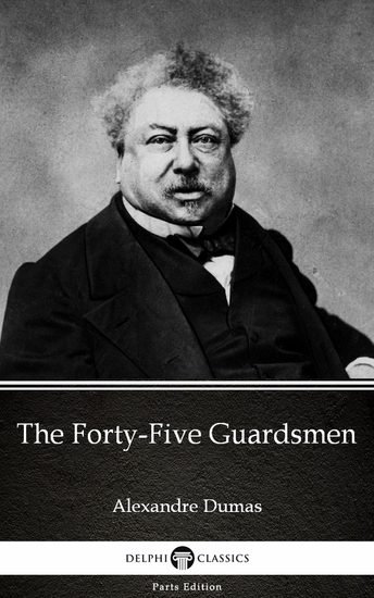 The Forty-Five Guardsmen by Alexandre Dumas (Illustrated) - cover