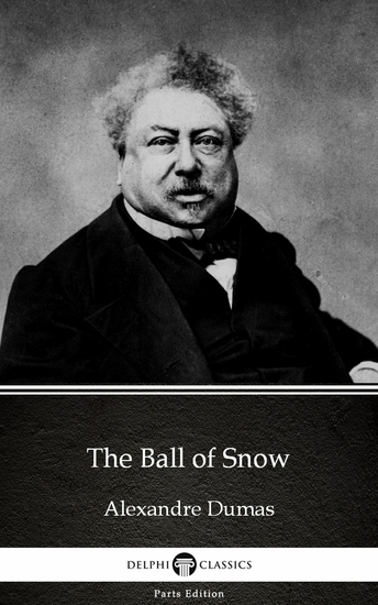 The Ball of Snow by Alexandre Dumas (Illustrated) - cover