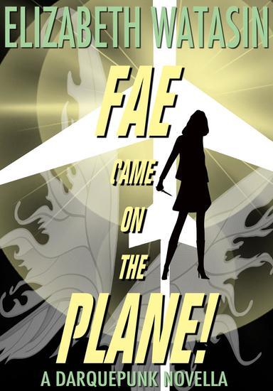 Fae Came On The Plane! - A Darquepunk Novella #1 - cover