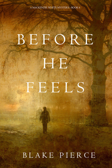 Before He Feels (A Mackenzie White Mystery—Book 6) - cover