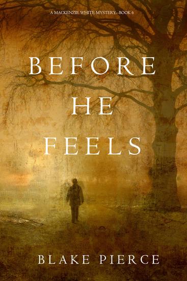 Before He Feels (A Mackenzie White Mystery—Book 6) - cover