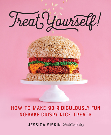 Treat Yourself! - How to Make 93 Ridiculously Fun No-Bake Crispy Rice Treats - cover