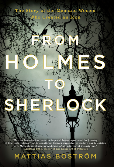 From Holmes to Sherlock - The Story of the Men and Women Who Created an Icon - cover