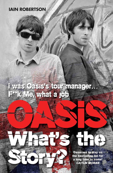 Oasis What's The Story: I Was Oasis Tour Manager - F**k Me What a Job - cover