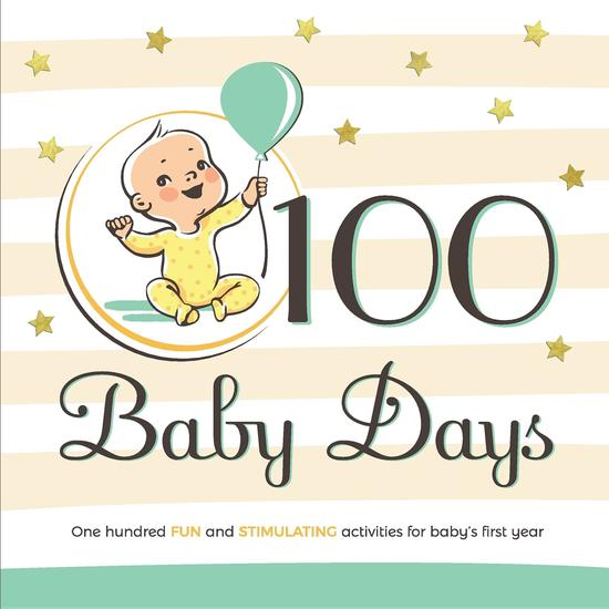 100 Baby Days - One hundred fun and stimulating activities for baby's first year - cover