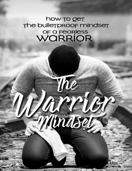 The Warrior Mindset - How to Get the Bulletproof Mindset of a Fearless Warrior - cover