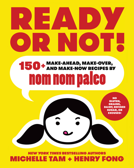 Ready or Not! - 150+ Make-Ahead Make-Over and Make-Now Recipes by Nom Nom Paleo - cover