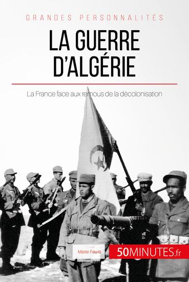 La guerre d'Algérie - La France face aux remous de la décolonisation - cover
