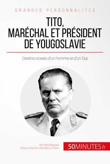 Tito maréchal et président de Yougoslavie - Destins croisés d'un homme et d'un État - cover
