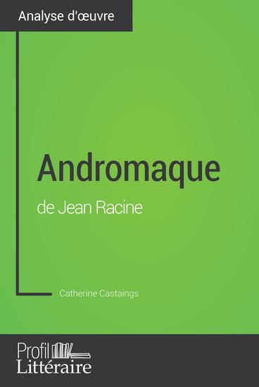 Andromaque de Jean Racine (Analyse approfondie) - Approfondissez votre lecture des romans classiques et modernes avec Profil-Litterairefr - cover