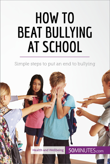 How to Beat Bullying at School - Simple steps to put an end to bullying - cover