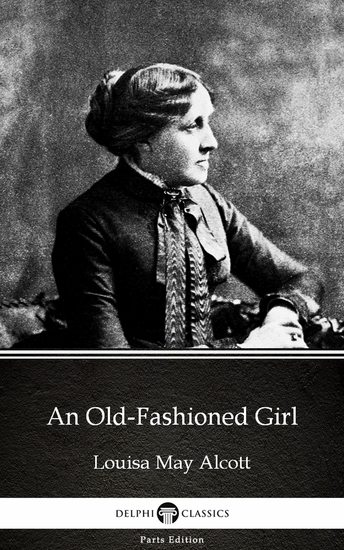 An Old-Fashioned Girl by Louisa May Alcott (Illustrated) - cover