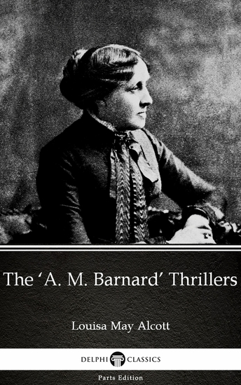 The 'A M Barnard' Thrillers by Louisa May Alcott (Illustrated) - cover