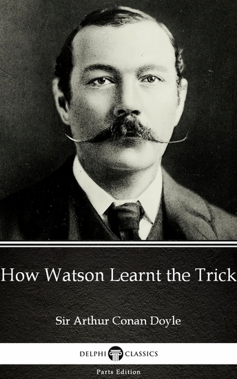 How Watson Learnt the Trick by Sir Arthur Conan Doyle (Illustrated) - cover