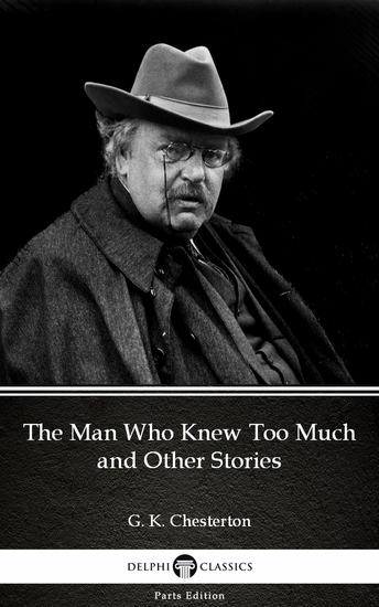 The Man Who Knew Too Much and Other Stories by G K Chesterton (Illustrated) - cover