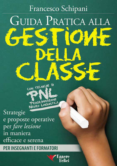 Guida pratica alla gestione della classe - Con tecniche di PNL - Strategie e proposte operative per fare lezione in maniera efficace e serena - cover