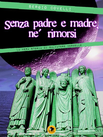 Senza padre e madre né rimorsi - La vera storia di Salvatore Corbello - cover