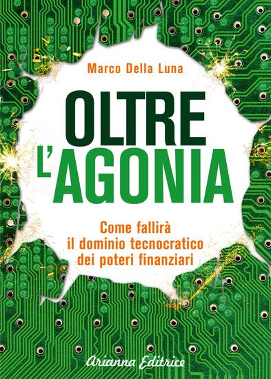 Oltre l'Agonia - Come fallirà il dominio tecnocratico dei poteri finanziari - cover