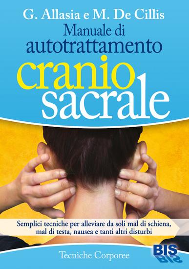 Manuale di autotrattamento craniosacrale - Semplici tecniche per alleviare da soli mal di schiena mal di testa nausea e tanti altri disturbi - cover