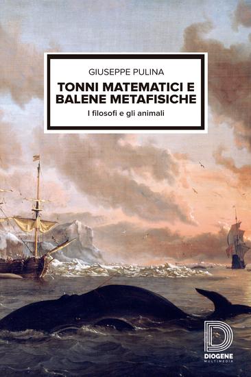 Tonni matematici e balene metafisiche - I filosofi e gli animali - cover