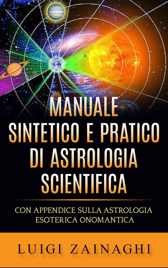 Manuale sintetico e pratico di astrologia scientifica - Con Appendice sulla Astrologia esoterica onomantica - cover