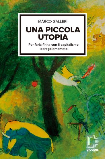 Una piccola utopia - Per farla finita con il capitalismo regolamentato - cover
