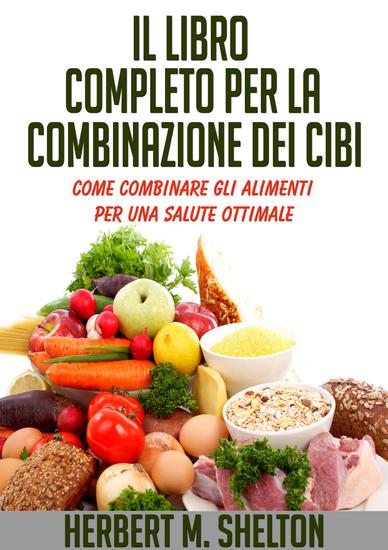 Il Libro Completo per la combinazione dei Cibi - Come combinare gli alimenti per una salute ottimale - cover