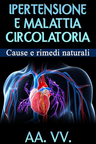 Ipertensione e malattia circolatoria - Cause e rimedi naturali - cover